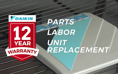 Daikin 12 Year Warranty Parts, Labor and Unit Replacement